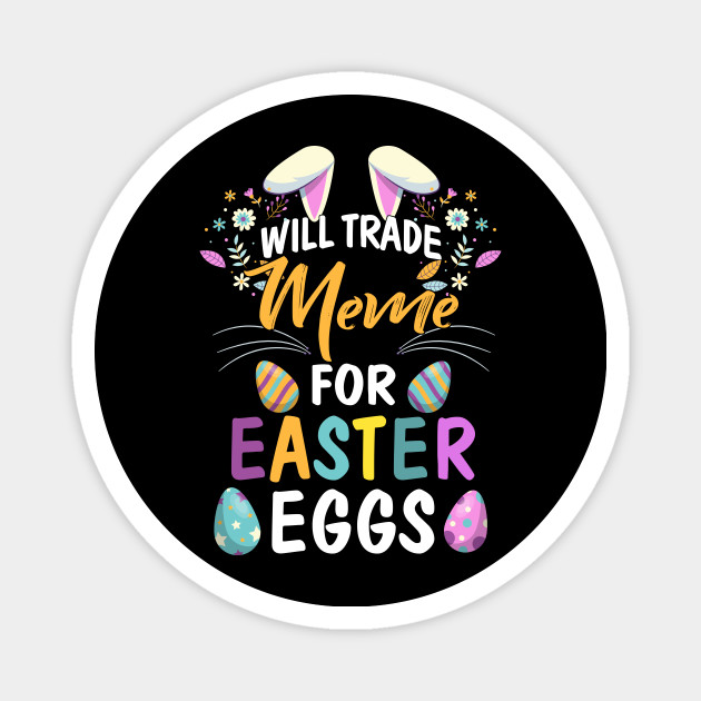 Will Trade My Meme For Easter Egg Easter Day Gift Will Trade