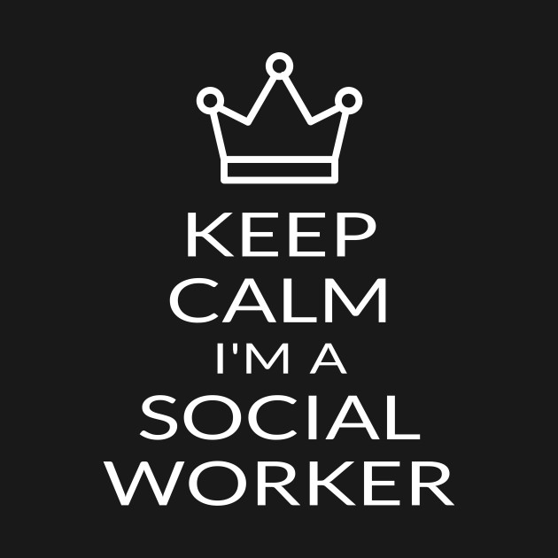 Keep Calm Im A Social Worker Funny Quote Gift Social Worker Quote