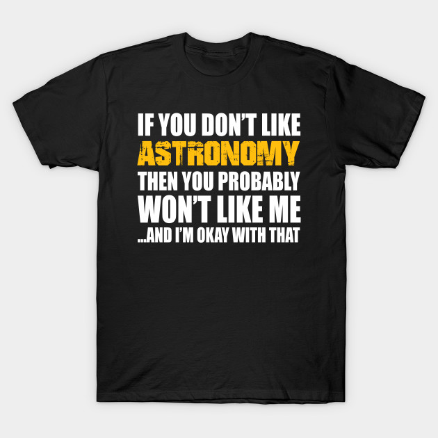 Astronomy Funny Gift - If You Don't Like