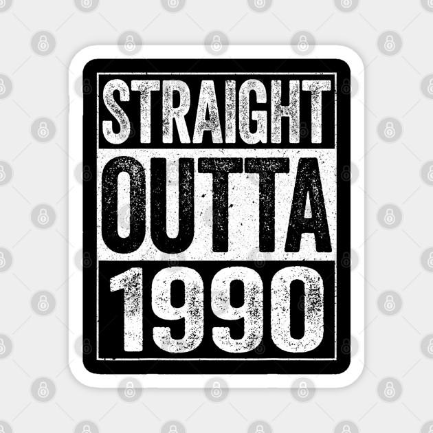 Straight Outta 1990 T-Shirt 30th Birthday Gift Shirt T-Shirt Sweatshirt Hoodie Tank Top For Men Women Kids