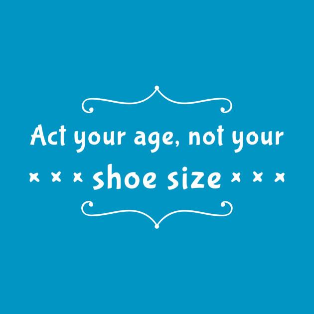 Act Your Age Not Your Shoe Size Lyrics