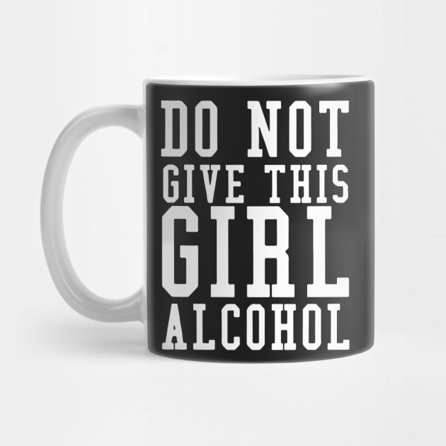 cd4289cb Don't Give A Girl Alcohol Said No One Funny Drinking T-shirt ...