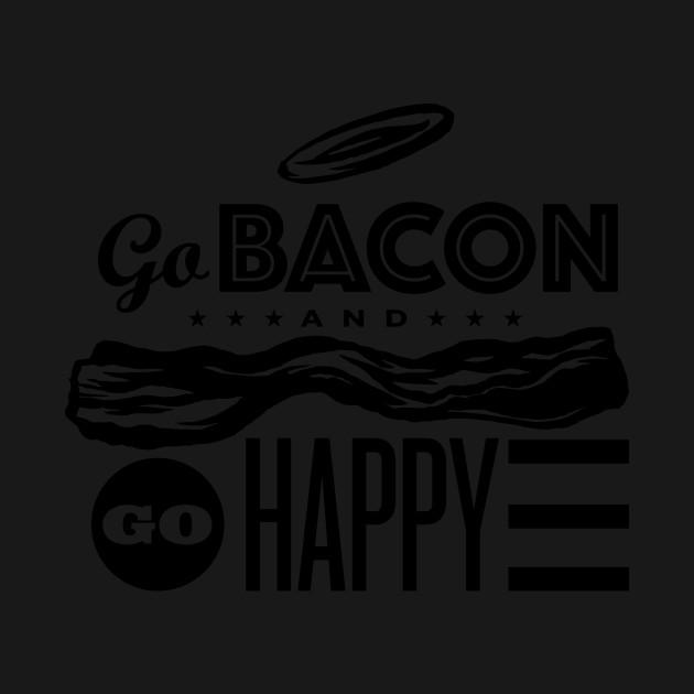 Go Bacon And Go Happy