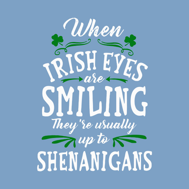 badea5b00 When irish eyes are smiling they're usually up to Shenanigans shirt, v-neck  - When Irish Eyes Are Smiling Theyre Usually Up To Shenanigans - Kids T- Shirt | ...