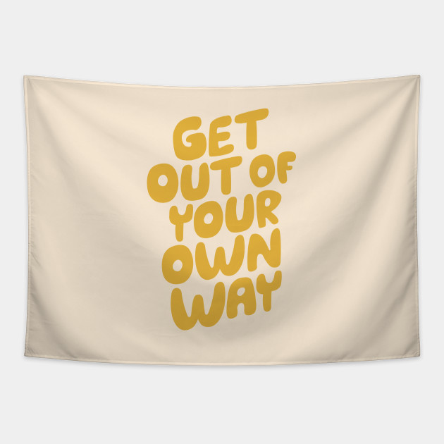 GET OUT OF YOUR OWN WAY motivational typography inspirational quote in vintage yellow