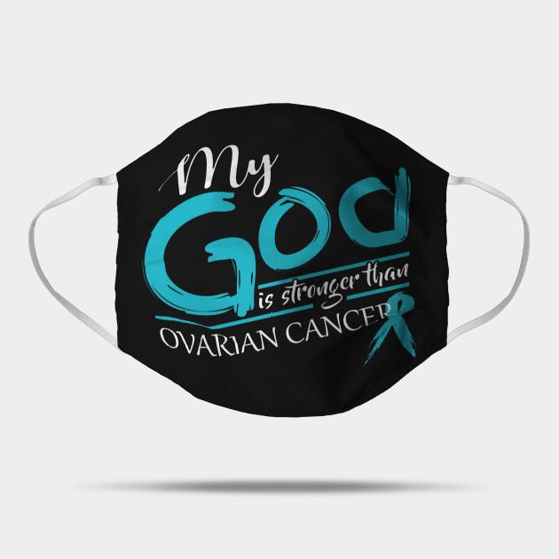 My God Is Stronger Than Ovarian Cancer Ovarian Cancer Mask Teepublic