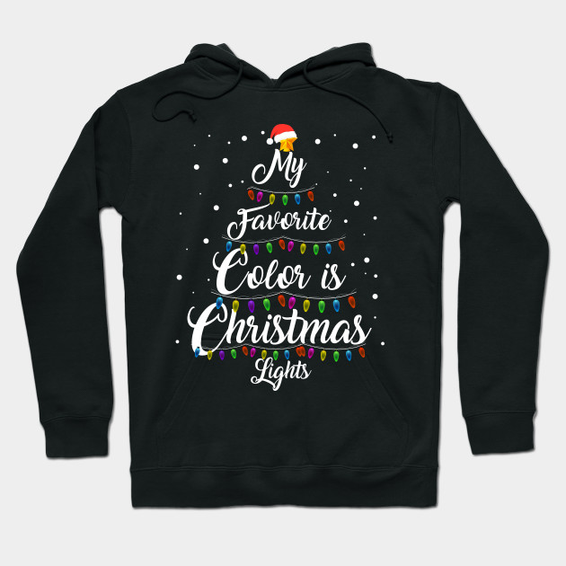 Funny My Favorite Color Is Christmas Lights Merry Christmas Hoodie