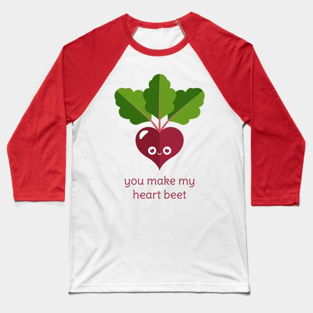 429fa097026c You Make My Heart Beet - Beet - Baseball T-Shirt | TeePublic