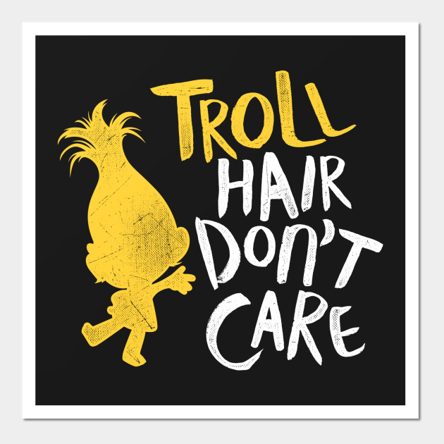 Troll Hair Don\'t Care Shirt - Troll Hair Dont Care - Posters and Art ...