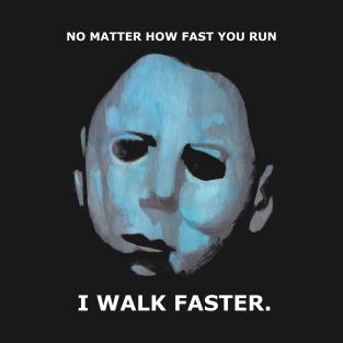 Michael Myers Walks!!!! t-shirts