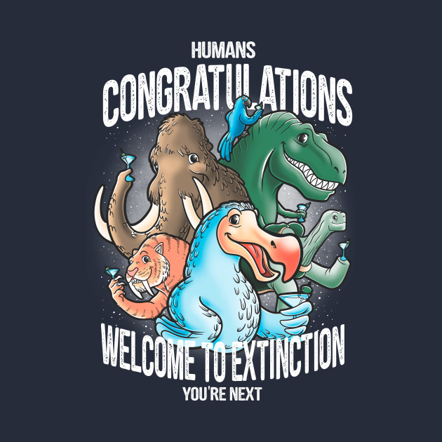 Welcome to extinction