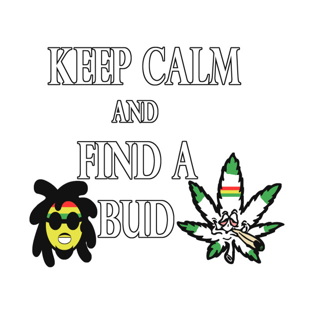 Keep Calm & Find A Bud