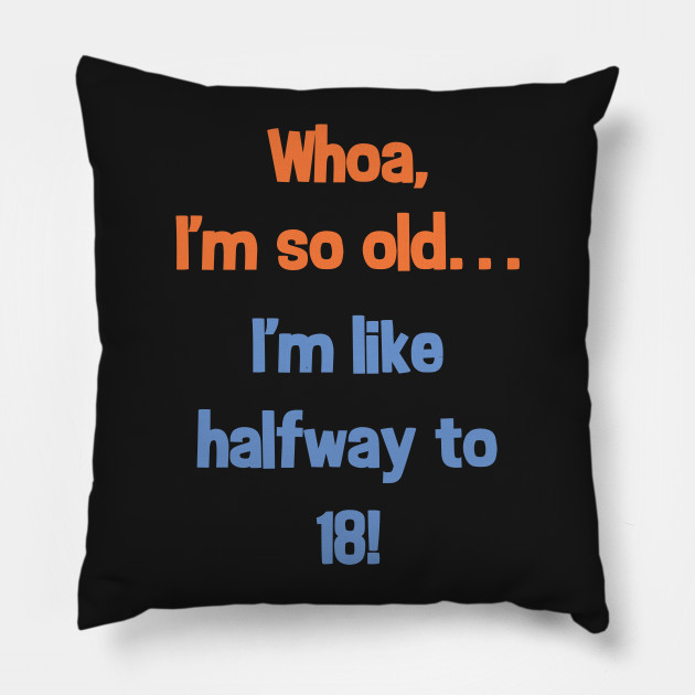 Funny Halfway To 18 Birthday Present T Shirt For 9 Year Olds Pillow
