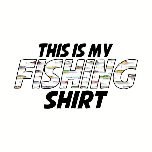 This is my Fishing Shirt - Lures