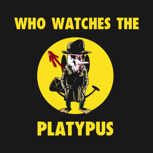 Who Watches the Platypus t-shirts