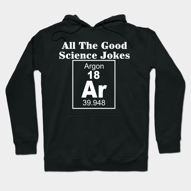 All The Good Science Jokes Argon Science Nerd T-Shirt