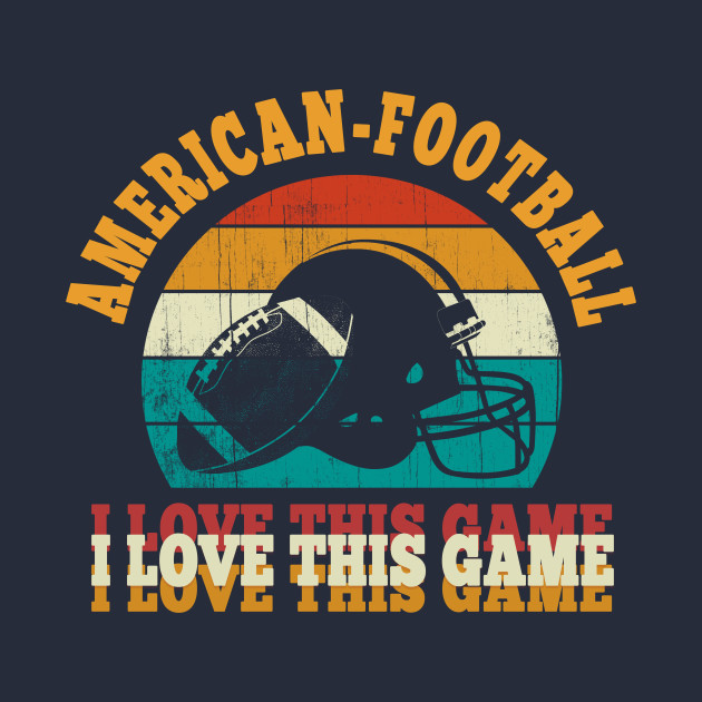 American Football I love this game vintage retro
