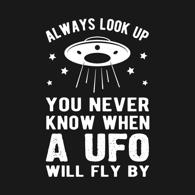 Always look up you never know when a UFO will fly by