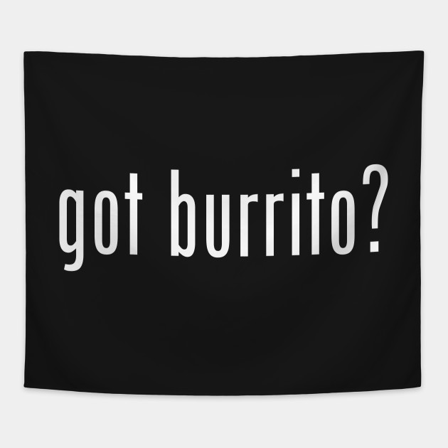 got burrito?