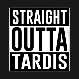 STRAIGHT OUTTA TARDIS t-shirts