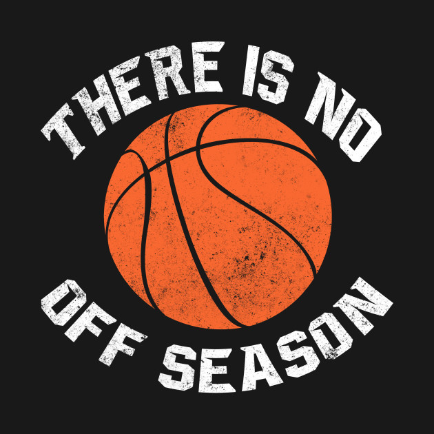 Basketball There Is No Off Season