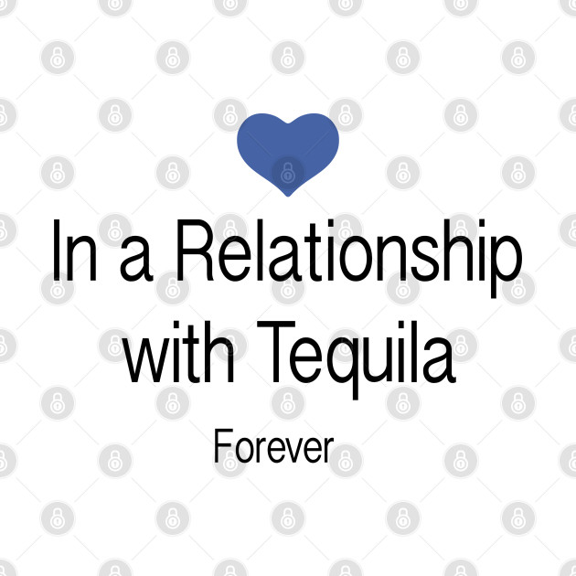 In a Relationship with Tequila