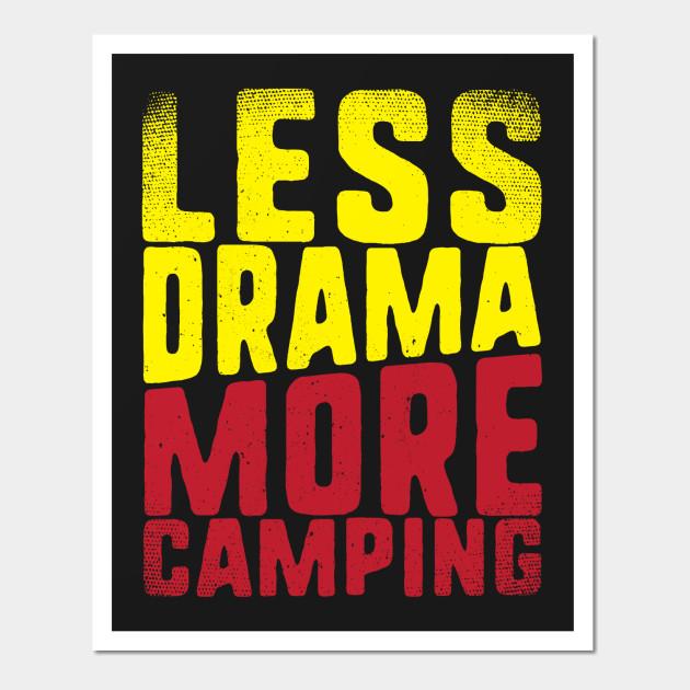 Less Drama More Camping - Camping - Wall Art | TeePublic