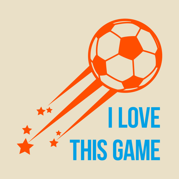 I love this game - Soccer quote