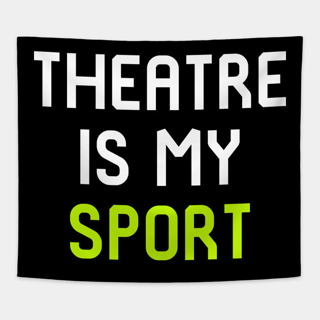 Theatre Is My Sport Musical Theatre Quote