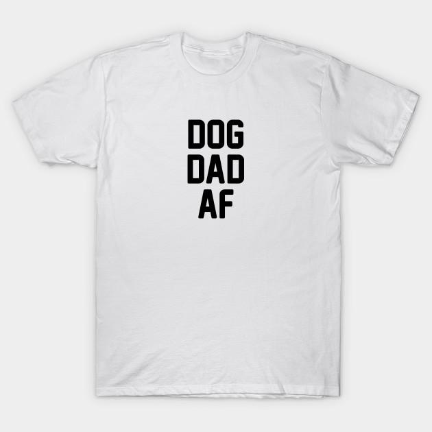facc5bd3 Dog Dad AF - Dogs - T-Shirt   TeePublic