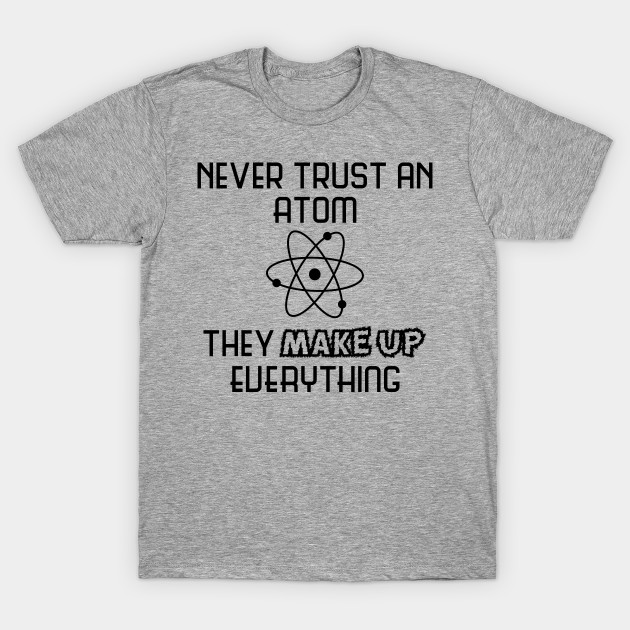 5d61d009c Funny Science Shirt Never Trust An Atom T-Shirt Funny Nerd Shirt Nerd T-Shirt  Geek T-Shirt Humor School Chemistry Mens Ladies Tee T-Shirt