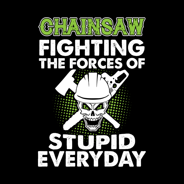 Chainsaw Fighting The Forces Of Stupid Everyday