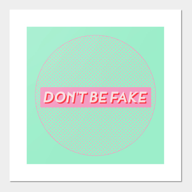 DON'T BE FAKE