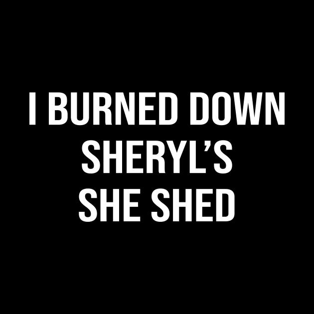 I Burned Down Sheryl's She Shed