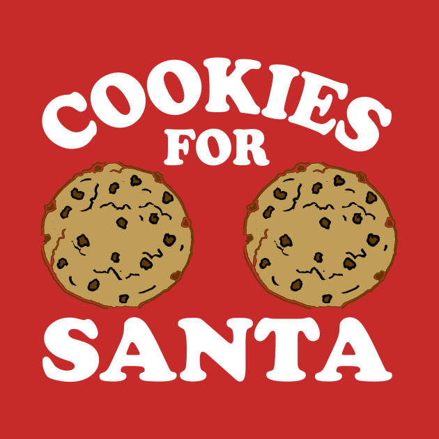 Cookies For Santa - Dirty Christmas, Offensive Christmas Shirts, Inappropriate Shirts, Funny boob tshirt, Funny breast shirts