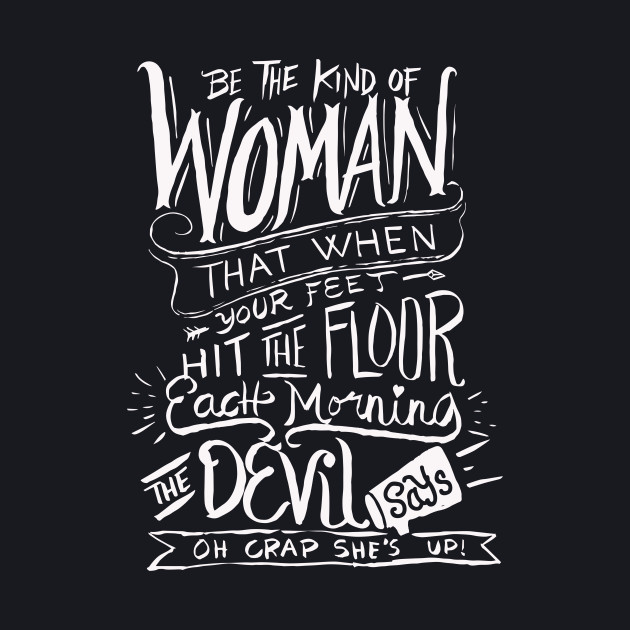 Be the kind of Woman The Devil Says Oh Crap - Christian T Shirt