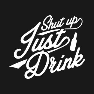 Shut Up, Just Drink t-shirts