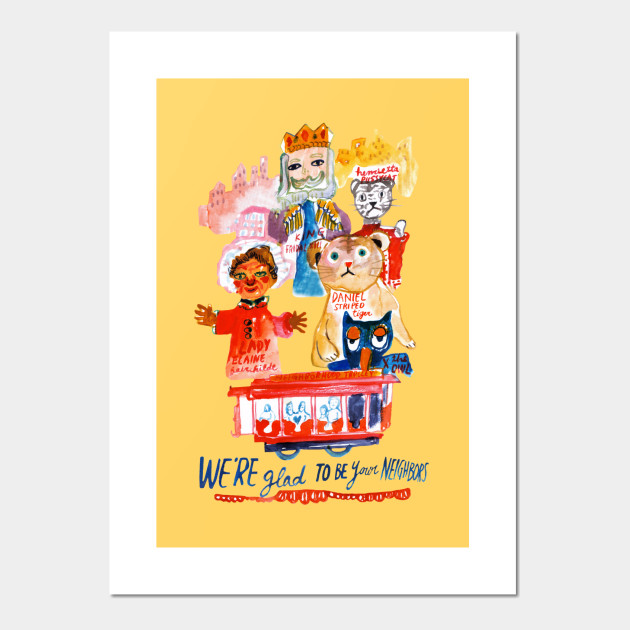 Mr Rogers We Re Glad To Be Your Neighbors Mister Rogers Neighborhood Posters And Art Prints Teepublic Au
