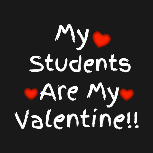 Teacher My Students Are My Valentine Gift Valentines Day Gift