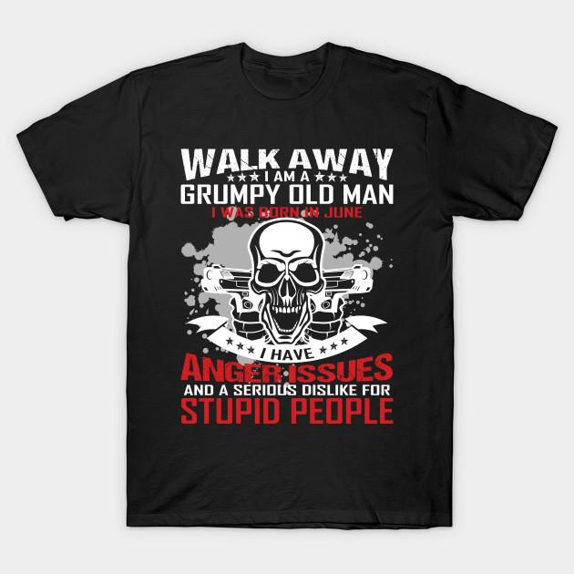 7bf99c09 I Am A Grumpy Old Man I Was Born In June - Grumpy Old Man I Was Born ...