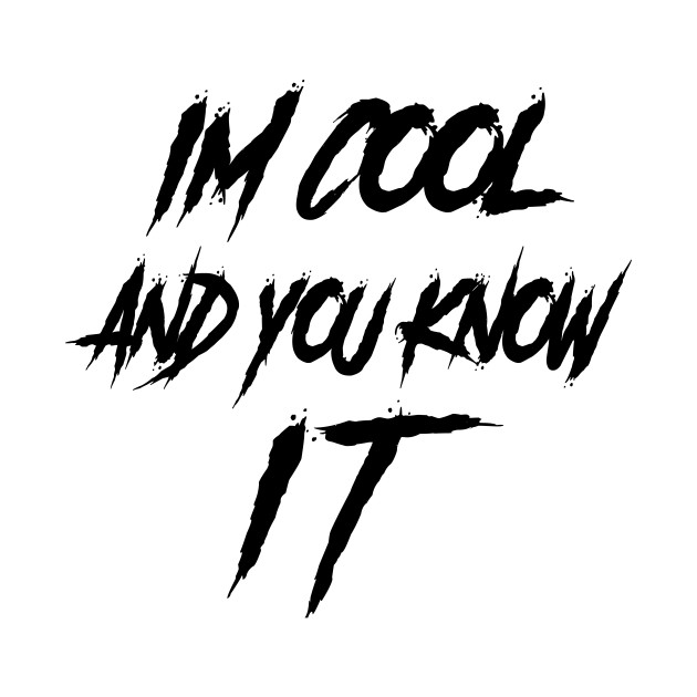 I'm cool and you know it!