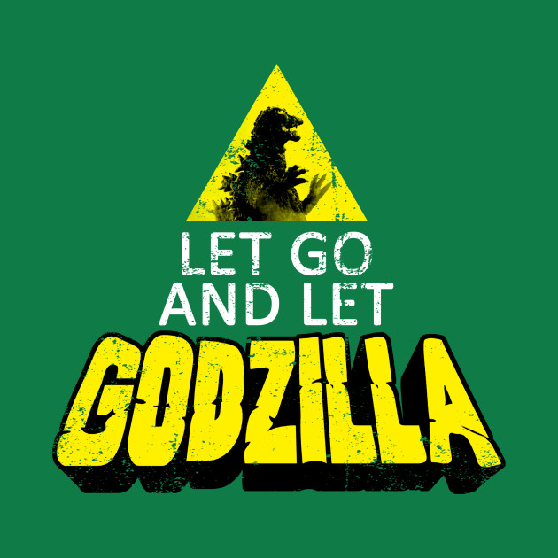 Let Go and Let Godzilla