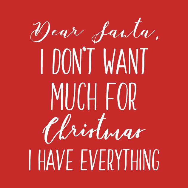 Dear Santa I Dont Want Anything This Christmas Christmas T Shirt