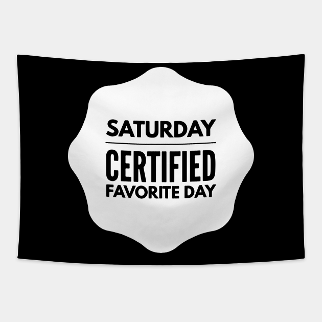 Saturday Certified Favorite Day