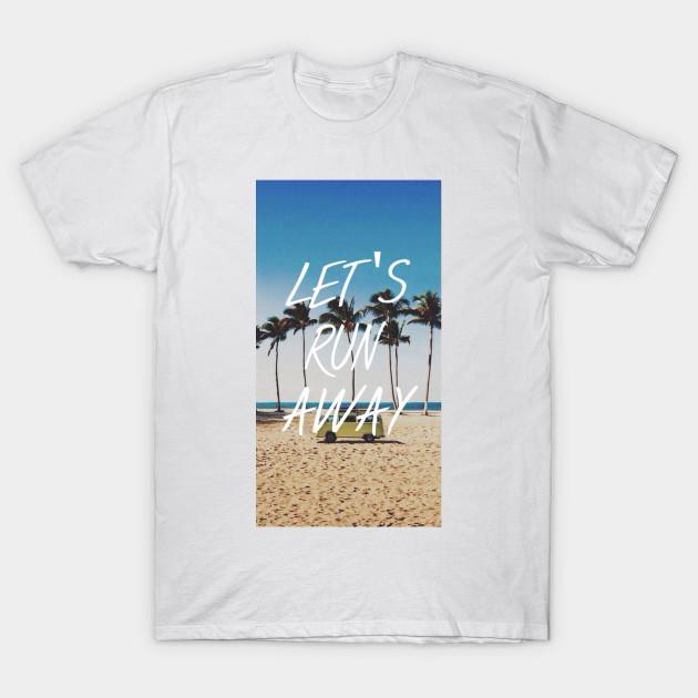 e480e1ae Let's run away design, Gift For Friend, Gift For Birthdays, Gift For  University Student, Best Friend Quotes Gift T-Shirt