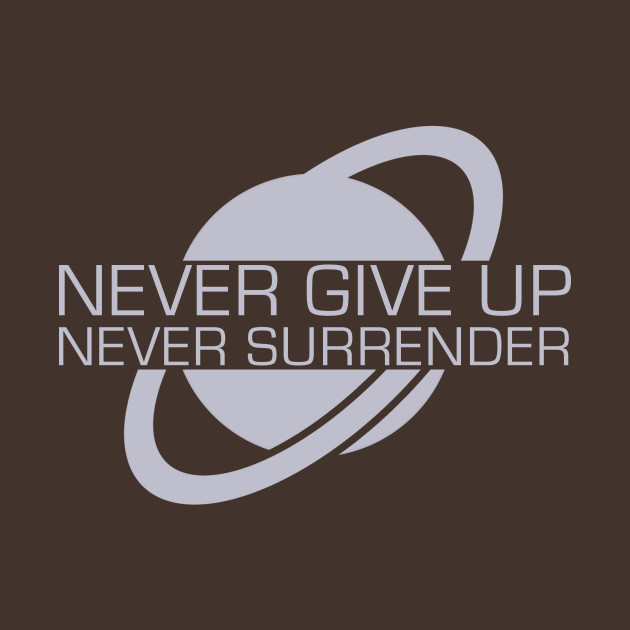 Never Give Up, Never Surrender