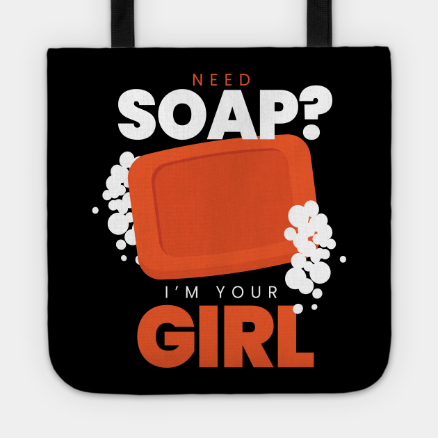 Need Soap IM Your Girl Soap Making