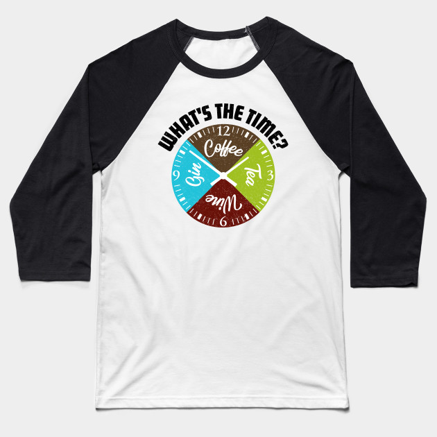 Whats The Time for Coffee Tea Wine Gin Around the Clock Gift Baseball T-Shirt