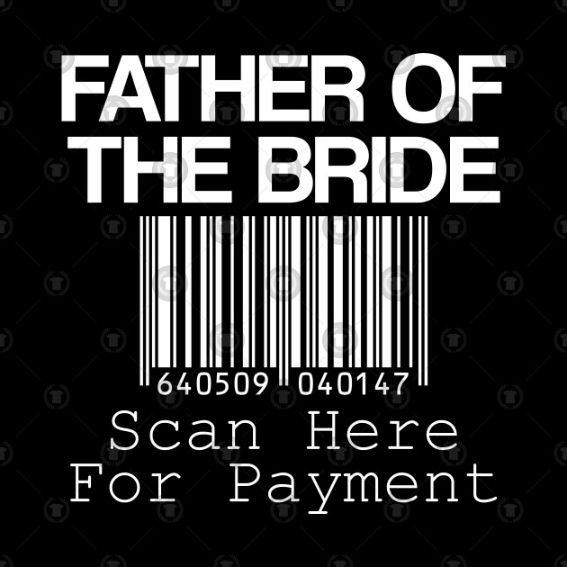 0b83e441 ... Father Of The Bride Shirt Funny Dad Shirt Scan Here For Payment T-Shirt  Wedding