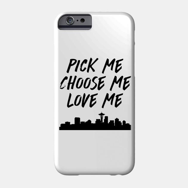 Pick Me Choose Me Love Me - Greys Anatomy - Phone Case | TeePublic